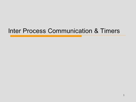 1 Inter Process Communication & Timers. 2 Time.h (page R:Ch9 pp302-320) #include time_t time(time_t *calptr); Epoch: 00:00 (midnight), Jan 1, 1970 GMT.