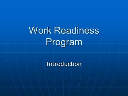 "Work Readiness Program Introduction. Objectives List reasons a person is considered a ""Good Employee"" List reasons a person is considered a ""Good Employee"""