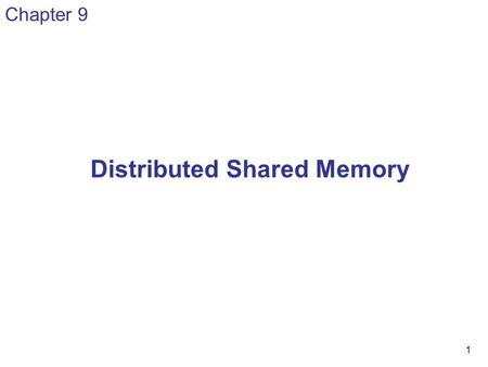 1 Chapter 9 Distributed Shared Memory. 2 Making the main memory of a cluster of computers look as though it is a single memory with a single address space.
