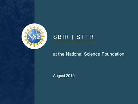 SBIR STTR at the National Science Foundation August 2015.