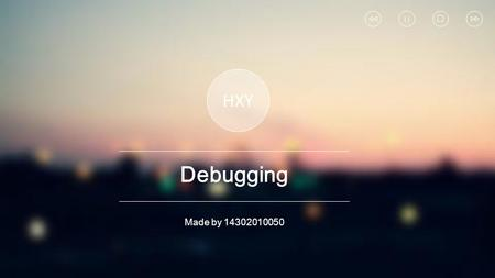 HXY Debugging Made by 14302010050. Contents 目录 History of Java MT Sequential & Parallel Different types of bugs Debugging skills.