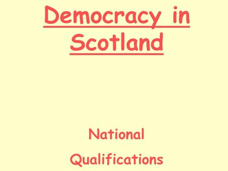 Democracy in Scotland National Qualifications. Lesson Starter Explain in your own words the difference between the Scottish Parliament and the Scottish.