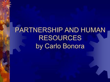 PARTNERSHIP AND HUMAN RESOURCES by Carlo Bonora.  Partnership is a form of Governance that may result really usefull to manage changing processes determinated.