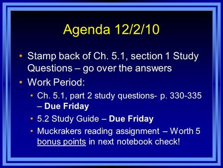 Agenda 12/2/10 Stamp back of Ch. 5.1, section 1 Study Questions – go over the answers Work Period: Ch. 5.1, part 2 study questions- p. 330-335 – Due Friday.