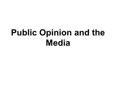Public Opinion and the Media. What is public opinion? The sum of many individual opinions about a public person or issue.
