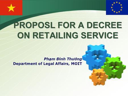 LOGO PROPOSL FOR A DECREE ON RETAILING SERVICE Phạm Đình Thưởng Department of Legal Affairs, MOIT.