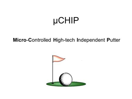 ΜCHIP Micro-Controlled High-tech Independent Putter.