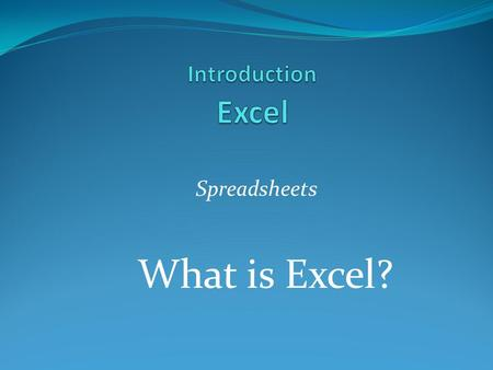 Spreadsheets What is Excel?. Objectives 1. Identify the parts of the Excel Screen 2. Identify the functions of a spreadsheet 3. Identify how spreadsheets.