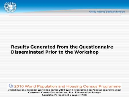 United Nations Regional Workshop on the 2010 World Programme on Population and Housing Censuses: Census Evaluation and Post Enumeration Surveys Asunción,