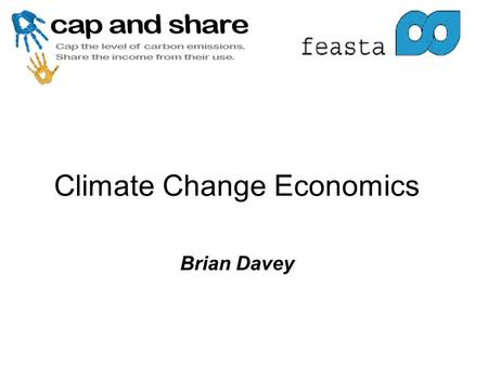 Climate Change Economics Brian Davey. The Stern Review (2007)‏ A range of probabilities of temperature rises is associated with successive rises of concentration.