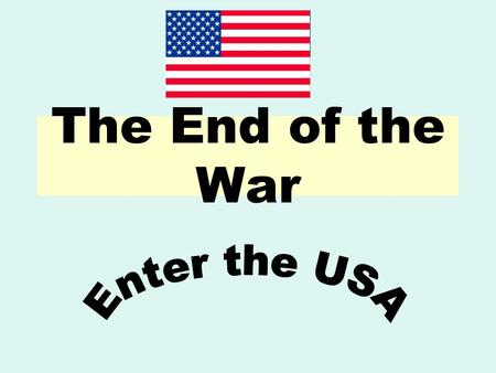 The End of the War. Aims: Identify the main factors which led to Germany's defeat in the First World War.
