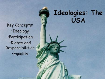 Ideologies: The USA Key Concepts: Ideology Participation Rights and Responsibilities Equality.