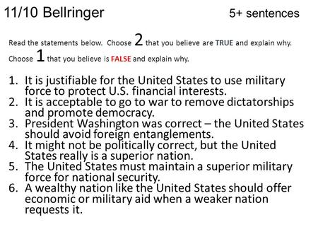 11/10 Bellringer 5+ sentences Read the statements below. Choose 2 that you believe are TRUE and explain why. Choose 1 that you believe is FALSE and explain.