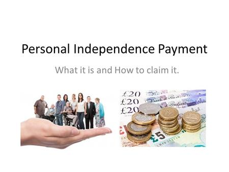 Personal Independence Payment What it is and How to claim it.