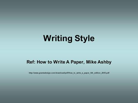 Writing Style Ref: How to Write A Paper, Mike Ashby