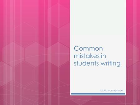 Common mistakes in students writing Ms.Hatoon Aljulayel.