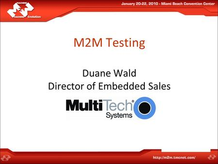M2M Testing Duane Wald Director of Embedded Sales.