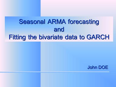Seasonal ARMA forecasting and Fitting the bivariate data to GARCH John DOE.