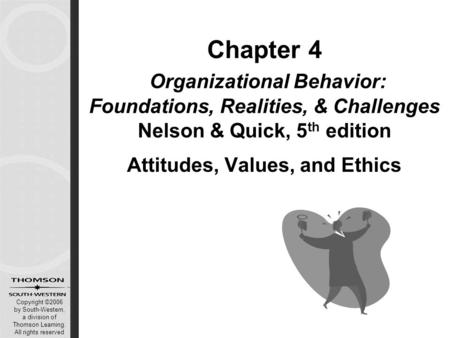 Copyright ©2006 by South-Western, a division of Thomson Learning. All rights reserved Chapter 4 Organizational Behavior: Foundations, Realities, & Challenges.