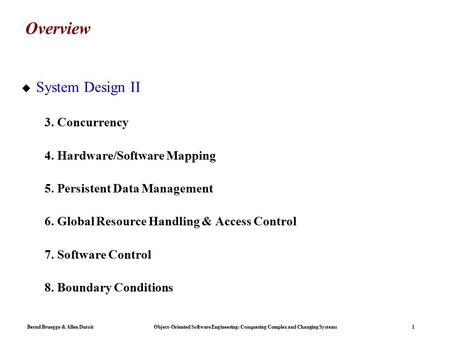 Bernd Bruegge & Allen Dutoit Object-Oriented Software Engineering: Conquering Complex and Changing Systems 1 Overview  System Design II 3. Concurrency.