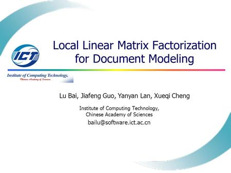 Local Linear Matrix Factorization for Document Modeling Institute of Computing Technology, Chinese Academy of Sciences Lu Bai,