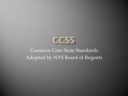 Common Core State Standards Adopted by NYS Board of Regents.