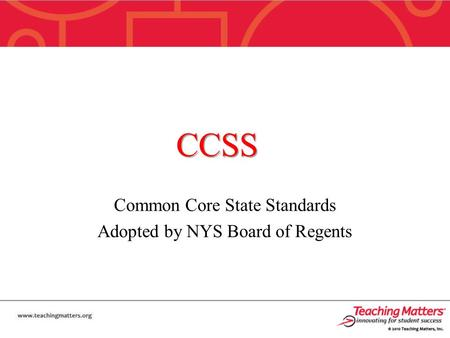 CCSS Common Core State Standards Adopted by NYS Board of Regents.