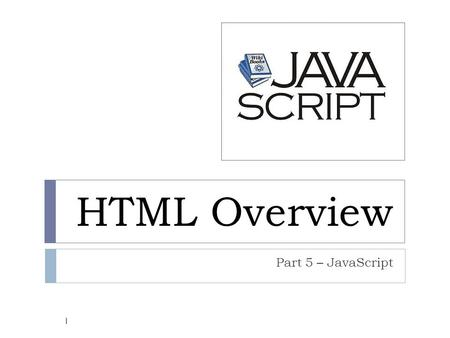 HTML Overview Part 5 – JavaScript 1. Scripts 2  Scripts are used to add dynamic content to a web page.  Scripts consist of a list of commands that execute.