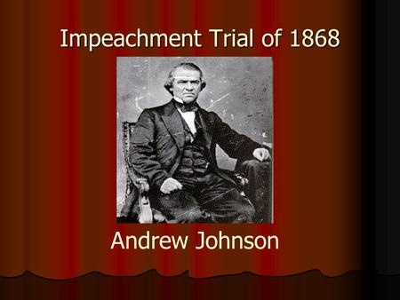 Impeachment Trial of 1868 Andrew Johnson Civil War Stats and Facts Preserve the Union Over 600,000 killed (equals 12- 14 million today) 4 million slaves.