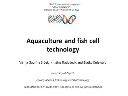 Aquaculture and fish cell technology Višnja Gaurina Srček, Kristina Radošević and Zlatko Kniewald University of Zagreb Faculty of Food Technology and Biotechnology.