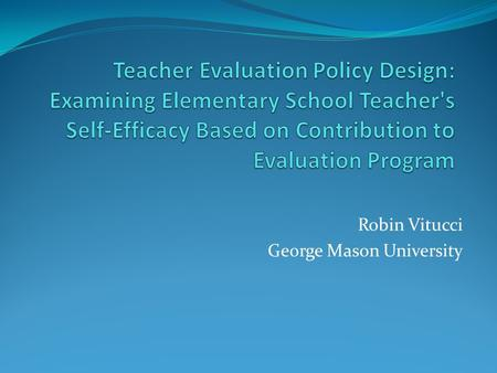 Robin Vitucci George Mason University. Background This study will investigate whether elementary school teachers' self-efficacy is affected by their participation.