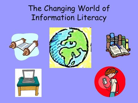 The Changing World of Information Literacy. Teachers and Librarians Have Always Helped Students Search for Knowledge.