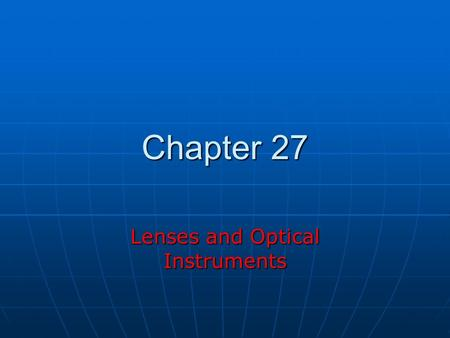 Chapter 27 Lenses and Optical Instruments. Lenses Converging lens Diverging lens.