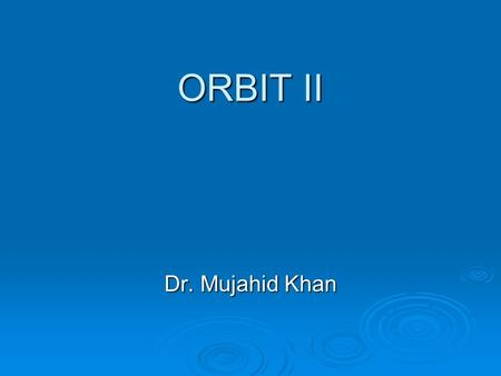 ORBIT II Dr. Mujahid Khan. Blood Supply Ophthalmic Artery: Ophthalmic Artery: It is a branch of Internal Carotid Artery It is a branch of Internal Carotid.