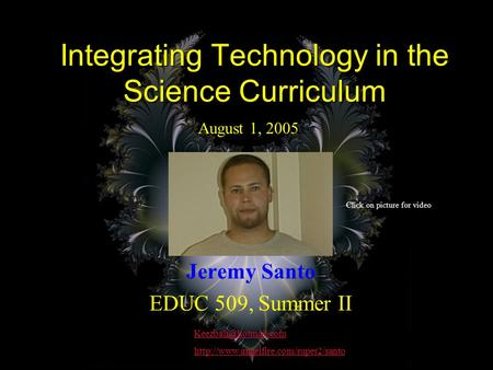 Integrating Technology in the Science Curriculum Jeremy Santo EDUC 509, Summer II  August 1,