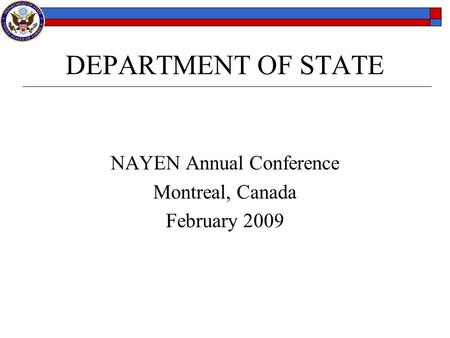 DEPARTMENT OF STATE NAYEN Annual Conference Montreal, Canada February 2009.
