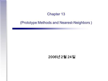 Chapter 13 (Prototype Methods and Nearest-Neighbors )
