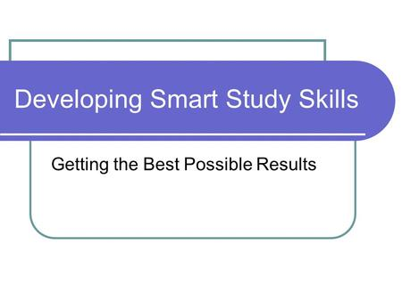 Developing Smart Study Skills Getting the Best Possible Results.