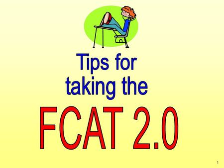 1. Presented By: Ms. Yolanda Oliu, Test Chair 2 3 It's almost time to take the FCAT 2.0! Here are some important explanations and reminders to help you.