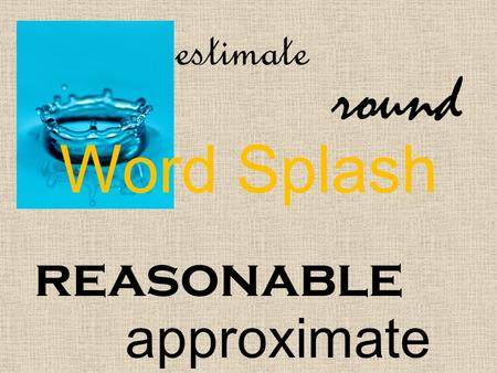 Word Splash reasonable round approximate estimate.