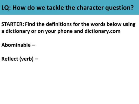 LQ: How do we tackle the character question? STARTER: Find the definitions for the words below using a dictionary or on your phone and dictionary.com Abominable.