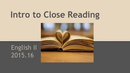 Intro to Close Reading English II 2015.16. Set up your paper for Cornell Notes. Title your notes: Close Reading.