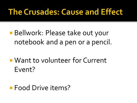  Bellwork: Please take out your notebook and a pen or a pencil.  Want to volunteer for Current Event?  Food Drive items?