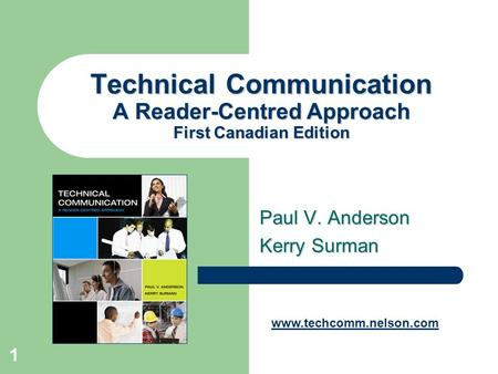 1 Technical Communication A Reader-Centred Approach First Canadian Edition Paul V. Anderson Kerry Surman www.techcomm.nelson.com.