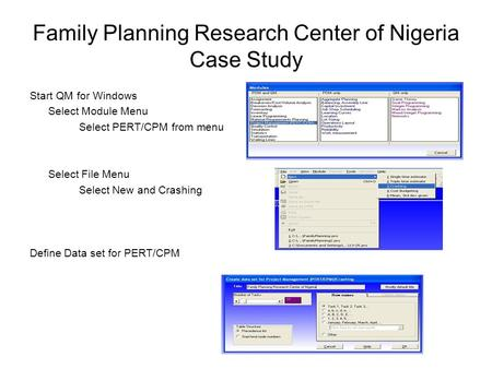 Family Planning Research Center of Nigeria Case Study Start QM for Windows Select Module Menu Select PERT/CPM from menu Select File Menu Select New and.