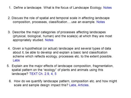 1.Define a landscape. What is the focus of Landscape Ecology. Notes 2. Discuss the role of spatial and temporal scale in affecting landscape composition,