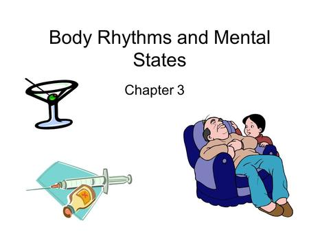 Body Rhythms and Mental States Chapter 3. Consciousness – The brain's awareness of internal and external stimulation (*filter or interpretation of events.