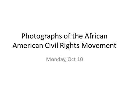 Photographs of the African American Civil Rights Movement Monday, Oct 10.