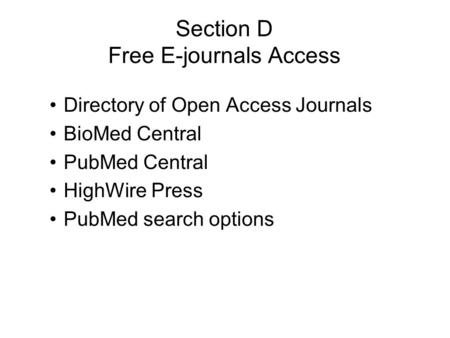Section D Free E-journals Access Directory of Open Access Journals BioMed Central PubMed Central HighWire Press PubMed search options.