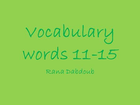 Vocabulary words 11-15 Rana Dabdoub. Interloper (n.) one who moves in where he or she is not wanted or has no right to be. An intruder. Synonyms: trespasser,